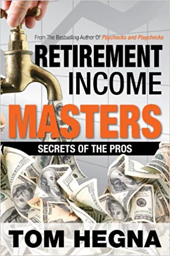 Retirement Income Masters Secrets of the Pros (Paychecks and Playchecks)