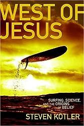 West of Jesus: Surfing, Science, And the Origin of Belief