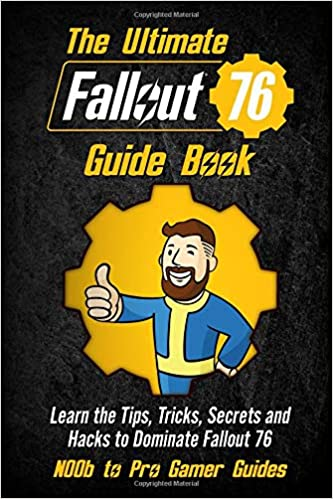 The Ultimate Fallout 76 Guide Book: Learn the Tips, Tricks