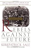 Rebels Against The Future: The Luddites And Their War On The Industrial Revolution: Lessons For The Computer Age, Kirkpatrick Sale, 0201407183