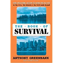 The Book of Survival 3rd Revised Edition: The Original Guide to Staying Alive in the City, the Suburbs, and the Wild Lands Beyond