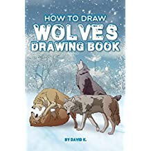How to Draw Wolves Drawing Book: The Step-by-Step Wolf Drawing Book