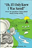 img - for Oh, If I Only Knew I Was Saved!: Over 50 Questions Most Asked about Being Saved book / textbook / text book