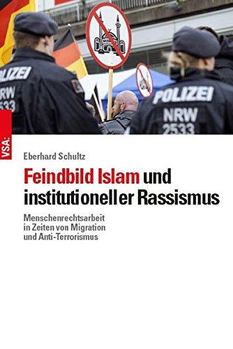 Feindbild Islam und institutioneller Rassismus: Menschenrechtsarbeit in Zeiten von Migration und Anti-Terrorismus