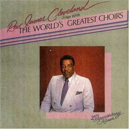Rev. James Cleveland Sings With The World's Greatest Choirs (The Best Of James Cleveland)