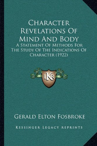 Character Revelations Of Mind And Body: A Statement Of Methods For The Study Of The Indications Of Character (1922) PDF