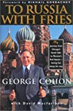 img - for To Russia With Fries: My Journey from Chicago's South Side to Moscow's Red Square - Having Fun Along the Way book / textbook / text book
