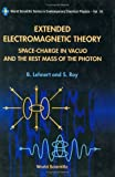 Extended Electromagnetic Theory: Space-Charge in Vacuo and the Rest Mass of the Photon (World Scientific Series in Contemporary Chemical Physics)