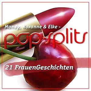 Mandy, Roxanne & Elke (Pop-Splits) 21 FrauenGeschichten Hörbuch