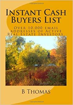 Instant Cash Buyers List: Over 10, 000 email addresses of Active Real Estate Investors.