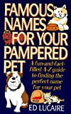 Famous Names for Your Pampered Pets, Ed Lucaire, 0061010561