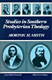 Studies in Southern Presbyterian Theology, Morton H. Smith, 0875524494