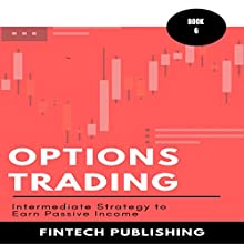Options Trading: Intermediate Strategy to Earn Passive Income: Investments & Securities, Book 6 Audiobook by  FinTech Publishing Narrated by Michael Hatak
