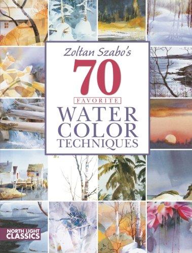 Zoltan Szabo's 70 Favorite Watercolor Techniques (Landscape Painting In Watercolor By Zoltan Szabo)
