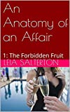 An Anatomy of an Affair: 1: The Forbidden Fruit