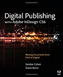 Digital Publishing with Adobe Indesign CS6, Sandee Cohen and Diane Burns, 0321823737
