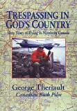 Trespassing in God's Country, George Theriault, 1887472460