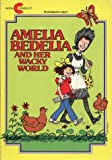 img - for Amelia Bedelia and Her Wacky World: Amelia Bedelia and the Baby, Amelia Bedelia Goes Camping, Amelia Bedelia Helps Out, Good Work Amelia Bedilia book / textbook / text book