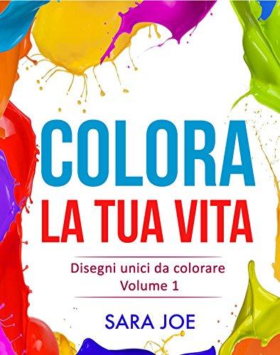 Colora la tua Vita: Disegni unici da colorare Volume 1 (Italian Edition)