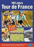 100 Jahre Tour de France: Das große Buch zur Tour de France