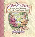 img - for Let's Have Tea Together: Recipes and Celebrations for Every Season (Holly Pond Hill) book / textbook / text book