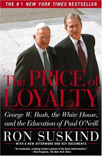 The Price of Loyalty : George W. Bush, the White House, and the Education of Paul O'Neill ebook