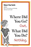 Where Did You Go? Out. What Did You Do? Nothing, Robert Paul Smith, 0393339416