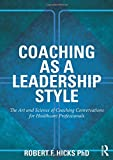 img - for Coaching as a Leadership Style: The Art and Science of Coaching Conversations for Healthcare Professionals book / textbook / text book