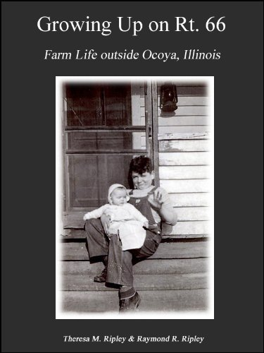 Growing Up on Rt. 66: Farm Life Outside Ocoya, Illinois by [Ripley, Theresa, Ripley, Raymond]