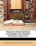 Pedacii Dioscoridae Anazarbei de Medica Materia Libri Sex, Dioscorides Pedanius and Marcellus Vergilius, 1149233656