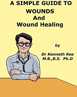 A Simple Guide to Wounds and Wound Healing (A Simple Guide to Medical Conditions)