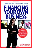 img - for What No One Ever Tells You About Financing Your Own Business: Real-Life Financing Advice from 101 Successful Entrepreneurs book / textbook / text book