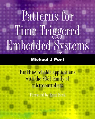Patterns for Time-Triggered Embedded Systems: Building Reliable Applications with the 8051 Family of Microcontrollers (w