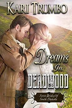 Dreams in Deadwood (Seven Brides of South Dakota Book 1) by [Trumbo, Kari]