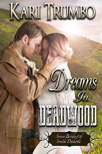 Dreams in Deadwood (Seven Brides of South Dakota Book 1) by [Trumbo, Kari]