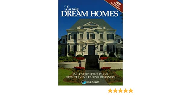 Luxury Dream Homes: 154 Luxury Home Plans from Eleven Leading ...