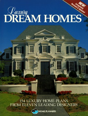 Luxury Dream Homes: 154 Luxury Home Plans from Eleven Leading Designers by Home Planners