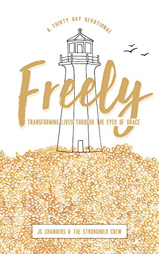 Freely: Transforming Lives Through The Eyes of Grace - A 30 Day Devotional by [Chambers, JC]
