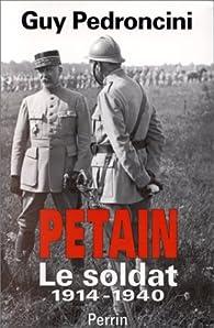 Pétain, le soldat, 1856-1940 par Guy Pedroncini