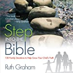 Step into the Bible: 100 Bible Stories for Family Devotions | Ruth Graham