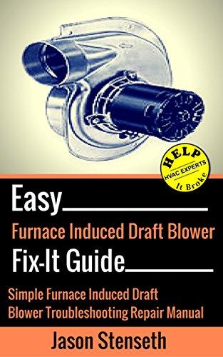 Effortlessly Furnace Induced Draft Blower Fix-It Guide: Simple Furnace Induced Draft Blower Motor Troubleshooting Repair Manual (HelpItBroke.com - Straightforward HVAC Guides Book 5)