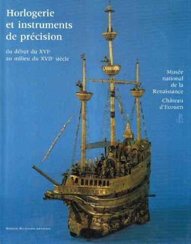 Catalogue de l'horlogerie et des instruments de précision, du début du XVIe au milieu du XVIIe siècle