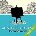 Oceano mare Audiobook by Alessandro Baricco Narrated by Riccardo Bocci