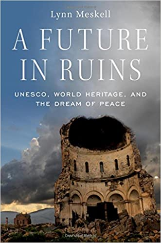 UNESCO World Heritage and the Dream of Peace A Future in Ruins