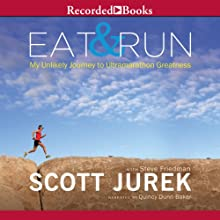 Eat and Run: My Unlikely Journey to Ultramarathon Greatness Audiobook by Scott Jurek, Steve Friedman Narrated by Quincy Dunn-Baker