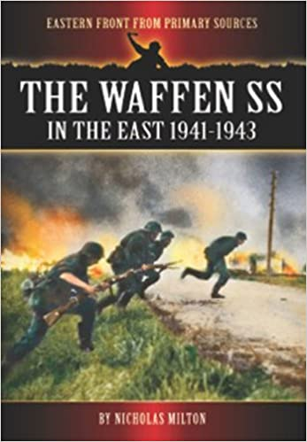 The Waffen SS in the East: 1941-1943 (Eastern Front from Primary Sources)