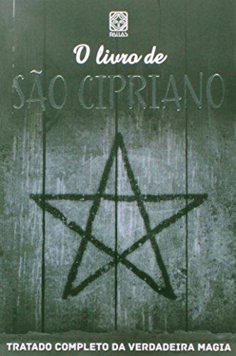 O Livro de São Cipriano. Tratado Completo da Verdadeira Magia