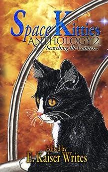 Space Kitties 2: Searching the Cosmos (Space Kitties Anthology) by [Writes, E. Kaiser, Bakke, A. J., Mckee, Lesa, Burke, H. L., Blum, Faith, Harris, Rachel Ann Michael, Mortensen, Jamie]