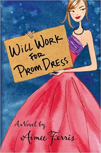 Will Work for Prom Dress: Amazon.co.uk: Aimee Ferris: 9781606841419: Books