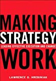 Making Strategy Work: Leading Effective Execution and Change by Lawrence G. Hrebiniak (2005-01-15)